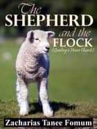 The Shepherd And The Flock (Leading a House Church) ebook by Zacharias Tanee Fomum