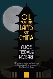 Oil for the Lamps of China eBook by Sherman Cochran, Alice Tisdale Hobart