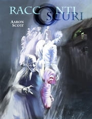 Racconti Oscuri ebook by Aaron Scott