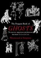 The Penguin Book of Ghosts ebook by Jacqueline Simpson,Jennifer Westwood