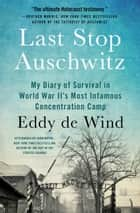 Last Stop Auschwitz - My Story of Survival from within the Camp ebook by Eddy de Wind