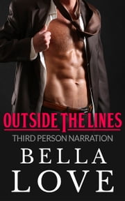 Outside The Lines: - Third Person Narration ebook by Bella Love