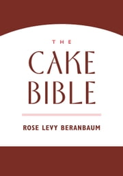 The Cake Bible ebook by Rose Levy Beranbaum