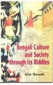 Bengali Culture And Society through its Riddles ebook by Sila Basak