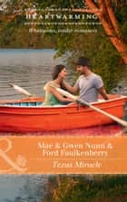 Texas Miracle (Mills & Boon Heartwarming) (Deep in the Heart (HW), Book 4) eBook by Mae Nunn, Gwen Ford Faulkenberry