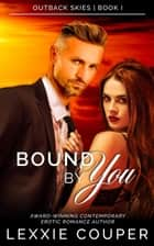 Bound By You - Outback Skies, #1 ebook by Lexxie Couper