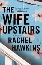 The Wife Upstairs - A Novel ebook by Rachel Hawkins