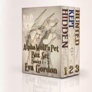 Alpha Wolf's Pet, Trilogy Box Set - Alpha Wolf's Pet, #4 ebook by Eva Gordon