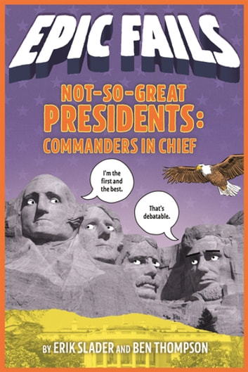 Not-So-Great Presidents: Commanders in Chief (Epic Fails #3) ebook by Ben Thompson,Erik Slader