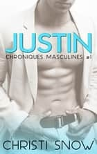 Justin - Chroniques masculines #1 ebook by Christi Snow, Flora Bruneau