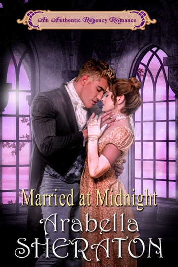 Married at Midnight - An Authentic Regency Romance ebook by Arabella Sheraton