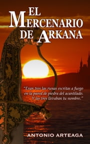 El mercenario de Arkana ebook by Antonio Arteaga