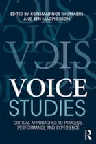 Voice Studies - Critical Approaches to Process, Performance and Experience ebook by Konstantinos Thomaidis, Ben Macpherson