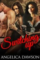 Switching Up ebook by Angelica Dawson