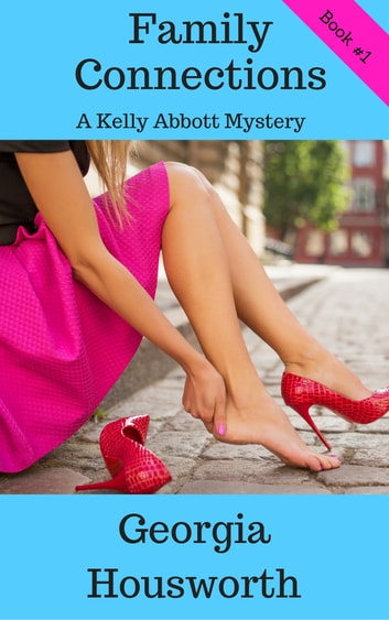 Family Connections: A Kelly Abbott Mystery ebook by Georgia Housworth