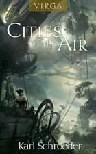 Virga: Cities of the Air - Sun of Suns and Queen of Candesce ebook by Karl Schroeder