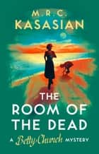 The Room of the Dead ebook by M.R.C. Kasasian