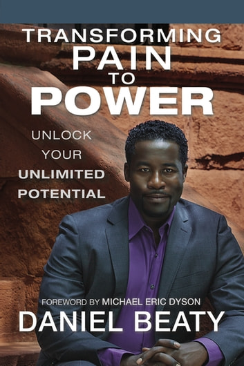 Transforming Pain to Power - Unlock Your Unlimited Potential ebook by Daniel Beaty