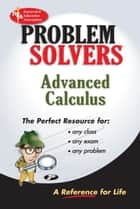 Advanced Calculus Problem Solver ebook by Editors of REA