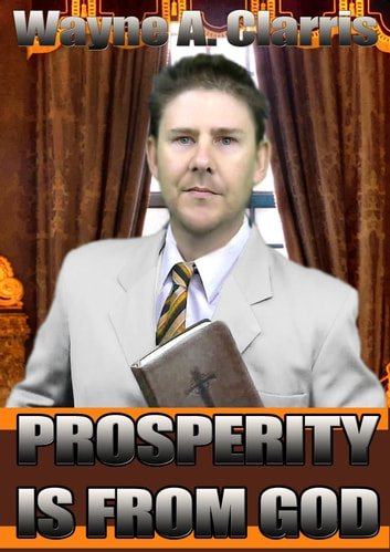Prosperity is from God ebook by Wayne A. Clarris