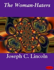 The Woman-Haters ebook by Joseph C. Lincoln