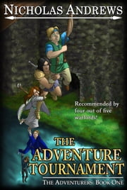 The Adventure Tournament - The Adventurers, #1 ebook by Nicholas Andrews