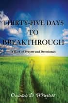 Thirty-Five Days to Breakthrough ebook by Omichele D. Whitfield