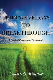 Thirty-Five Days to Breakthrough - A Book of Prayers and Devotionals ebook by Omichele D. Whitfield