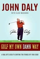 Golf My Own Damn Way ebook by John Daly
