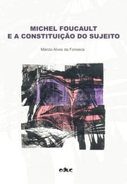Michel Foucault e a constituição do sujeito ebook by Márcio Alves da Fonseca