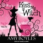 Kiss My Witch audiobook by Amy Boyles