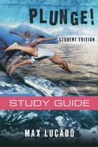 Plunge! - Come Thirsty Student Edition ebook by Max Lucado