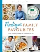 Nadiya's Family Favourites - Easy, beautiful and show-stopping recipes for every day from Nadiya's BBC TV series ebook by Nadiya Hussain