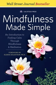 Mindfulness Made Simple: An Introduction to Finding Calm Through Mindfulness & Meditation ebook by Kobo.Web.Store.Products.Fields.ContributorFieldViewModel