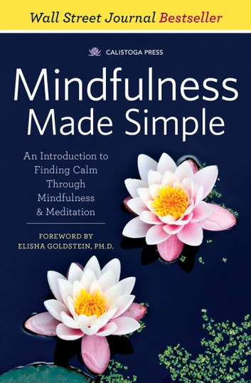 Mindfulness Made Simple: An Introduction to Finding Calm Through Mindfulness & Meditation ebook by Calistoga Press
