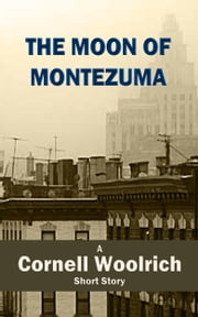 The Moon of Montezuma ebook by Cornell Woolrich