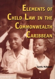 Elements of Child Law in the Commonwealth Caribbean ebook by Zanifa McDowell