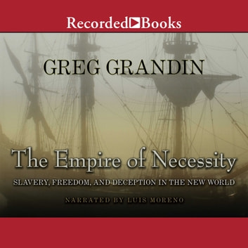 The Empire of Necessity - Slavery, Freedom, and Deception in the New World audiobook by Greg Grandin