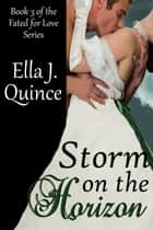 Storm on the Horizon - Fated for Love, #3 ebook by Ella J. Quince
