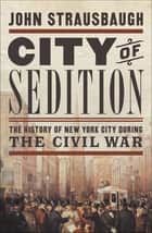 City of Sedition - The History of New York City during the Civil War ebook by