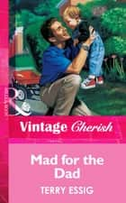 Mad For The Dad (Mills & Boon Vintage Cherish) ebook by Terry Essig