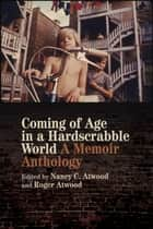 Coming of Age in a Hardscrabble World - A Memoir Anthology ebook by Nancy C. Atwood, Roger Atwood, Maya Angelou,...