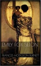 Emily Fox Seton ebook by Frances Hodgson Burnett
