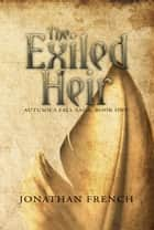 The Exiled Heir: Book One of the Autumn's Fall Saga ebook by Jonathan French