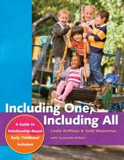 Including One, Including All - A Guide to Relationship-Based Early Childhood Inclusion ebook by Todd Wanerman,Leslie Roffman,Cassandra Britton