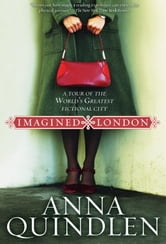 Imagined London - A Tour of the World's Greatest Fictional City ebook by Anna Quindlen