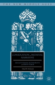 Consolation in Medieval Narrative - Augustinian Authority and Open Form ebook by Chad D. Schrock