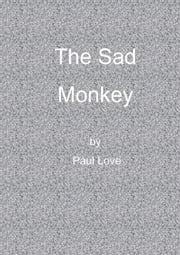 The Sad Monkey ebook by Paul Love