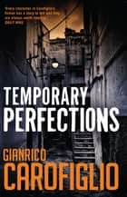 Temporary Perfections ebook by Antony Shugaar, Gianrico Carofiglio