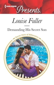 Demanding His Secret Son - A Secret Baby Romance ebook by Louise Fuller